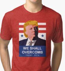 We Shall Overcomb Donald Trump 2016 Tri-blend T-Shirt