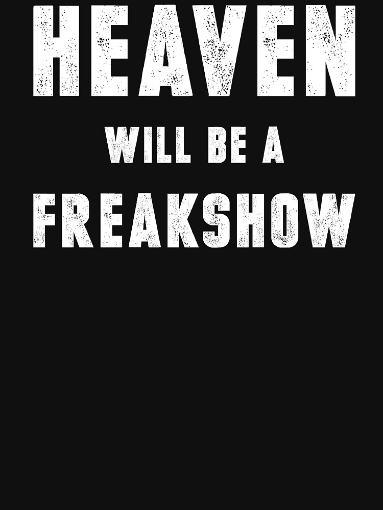 Heaven Will Be A Freakshow (White Ink) by micahbournes