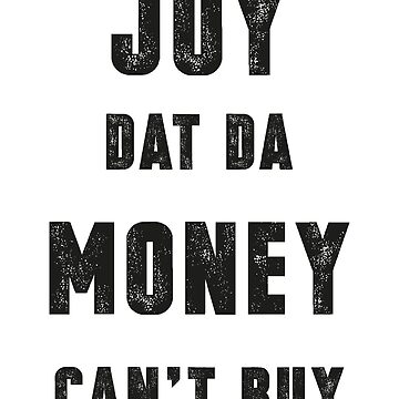 Joy Dat Da Money Can't Buy (White Ink) by micahbournes