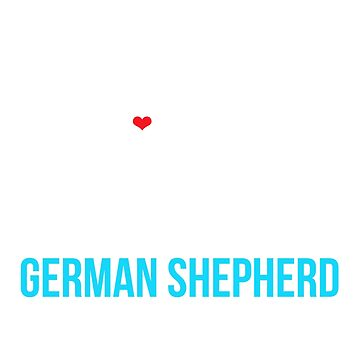 This Girl Loves Her German Shepherd Dog by JessDesigns