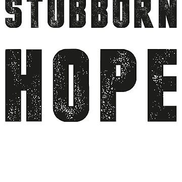Stubborn Hope (Black Ink) by micahbournes