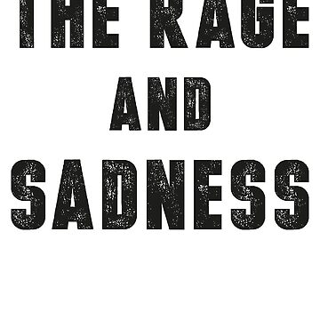 The Rage And Sadness (Black Ink) by micahbournes
