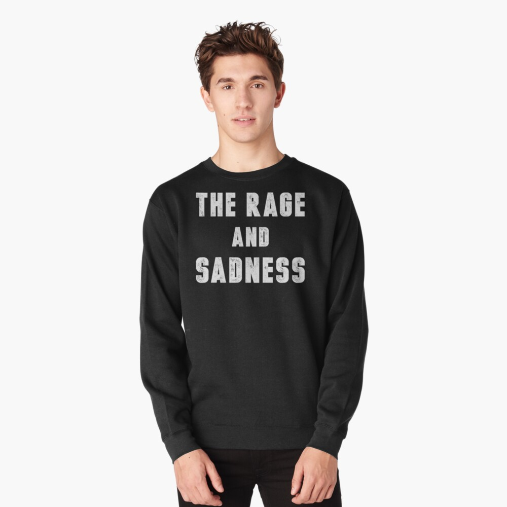 The Rage And Sadness (White Ink) Pullover Front