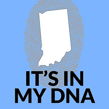 Indiana DNA Shirt for People from Indiana by TrndSttr