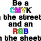 Be A CMYK In The Streets by Commykaze