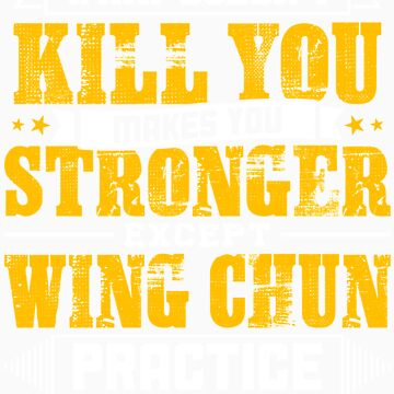 Doesnt Kill You Except Wing Chun Practice Player Coach Shirt by orangepieces