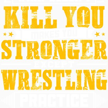 Doesnt Kill You Except Wrestling Practice Player Coach Shirt by orangepieces