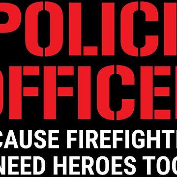 Police Officer Because Firefighters Heroes T-shirt by zcecmza