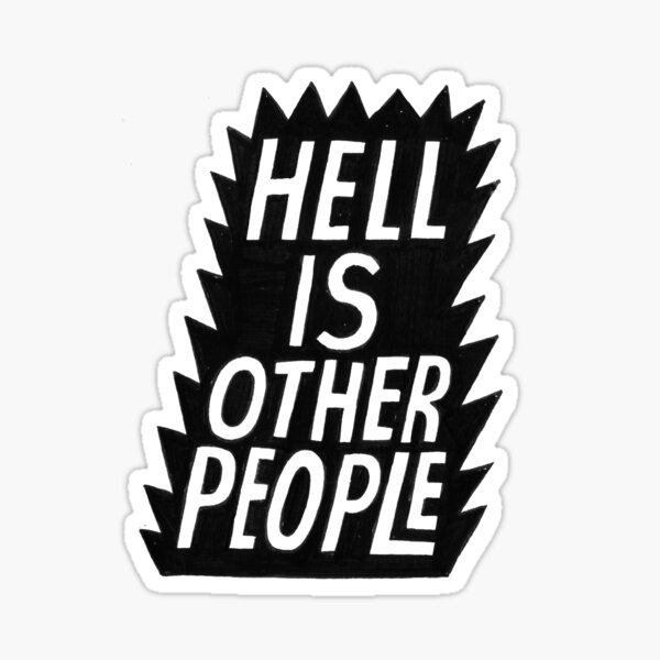 Hell Is Other People Sticker