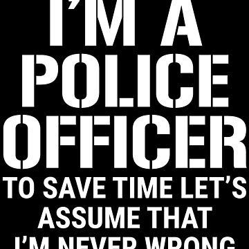 Funny Police Officer Assume Never Wrong T-shirt by zcecmza