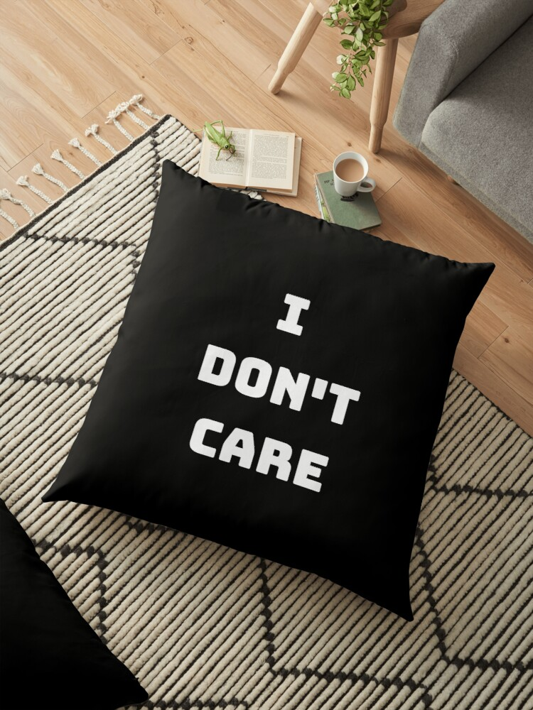 I Dont Care Funny Sarcastic Meme Joke Quote Floor Pillows By