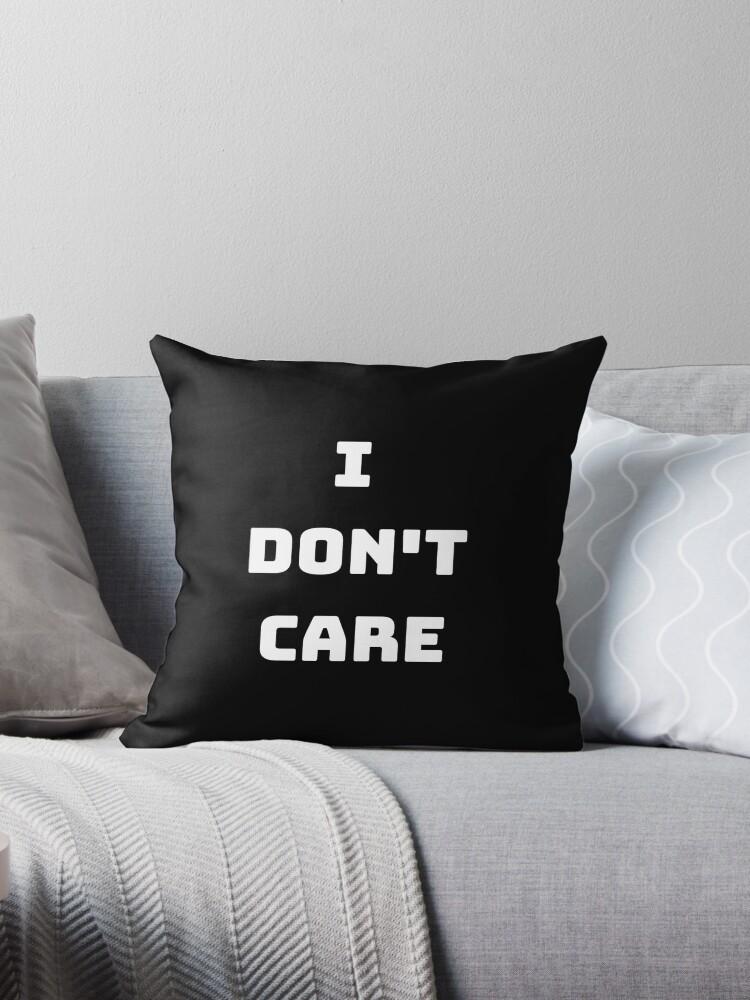 \'I do not care funny quote , slogan, saying, joke, meme...\' Throw Pillow by  lomakazim