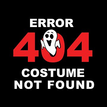 Error 404 Costume Not Found Halloween Party Shirt by WWB2017