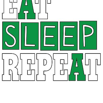 Eat Sleep Repeat That's All I Do by mpdesigns73