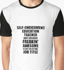Self-Enrichment Education Teacher Freaking Awesome Funny Gift Idea for Coworker Employee Office Gag Job Title Joke Graphic T-Shirt
