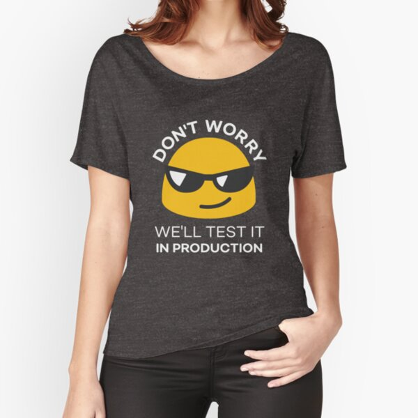 Don't Worry. We'll Test it in Production Relaxed Fit T-Shirt