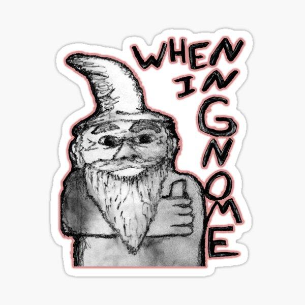 When in Gnome Sticker