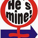 He´s mine - Womankind series by gnubier