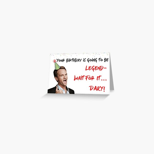 How I met your mother funny birthday card, gift, stickers, mugs, cool, good vibes, gift ideas, Legendary  Greeting Card