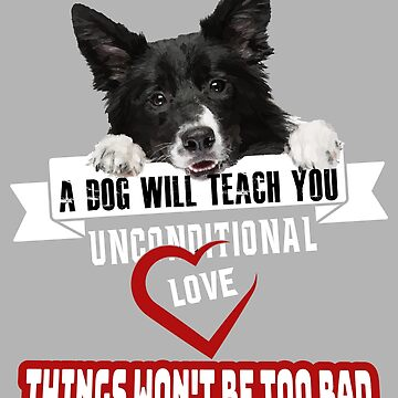 Border Colli Unconditional love by PM-TShirts