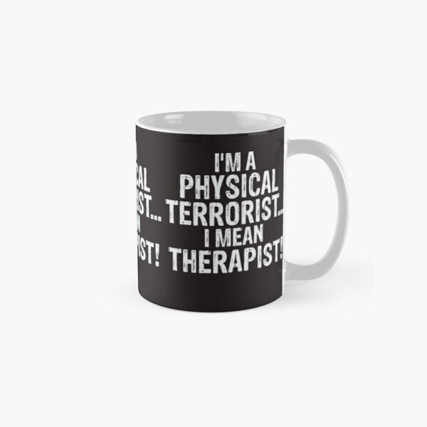 I'm A Physical Terrorist...I Mean Therapist! Classic Mug