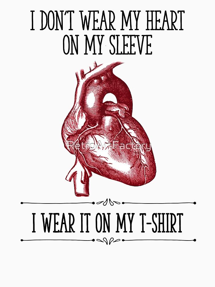 I Don't Wear My Heart On My Sleeve by RetroArtFactory