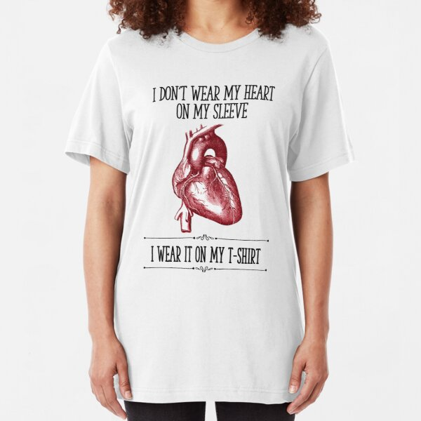 I Don't Wear My Heart On My Sleeve Slim Fit T-Shirt