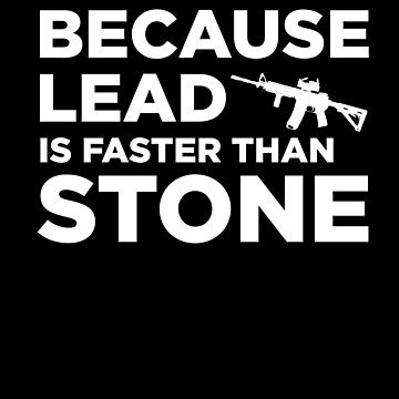 Funny Gun Owner Pro Second Amendment Rights USA Because Lead is Faster Than Stone by zot717