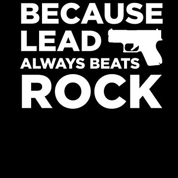 Funny Gun Owner Pro Second Amendment Rights USA Guns Because Lead Always Beats Rock by zot717