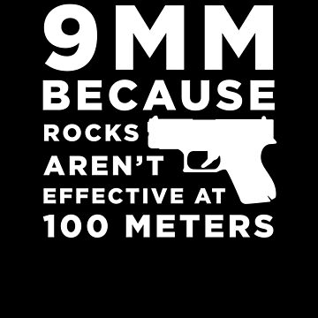 Funny Gun Owner Pro Second Amendment Rights USA 9mm Because Rocks Aren't Effective at 100 Meters by zot717
