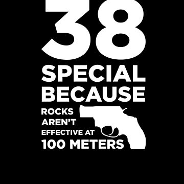 Funny Gun Owner Pro Second Amendment Rights USA 38 Special Because Rocks Aren't Effective at 100 Met by zot717