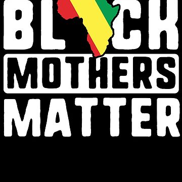 Black Mothers Matter T-Shirt Africa History Month Wife Gift by 14thFloor