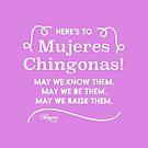 Here's to Mujeres Chingonas by vosio