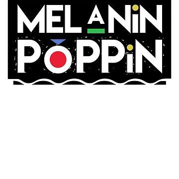 Melanin Poppin! Black Pride Gift by MikeMcGreg