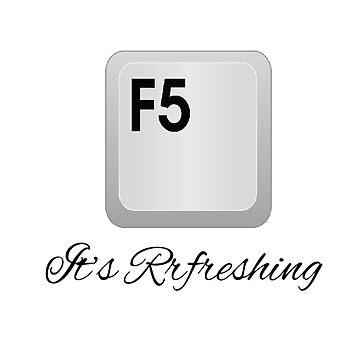F5 KEY - REFESHING by CalliopeSt