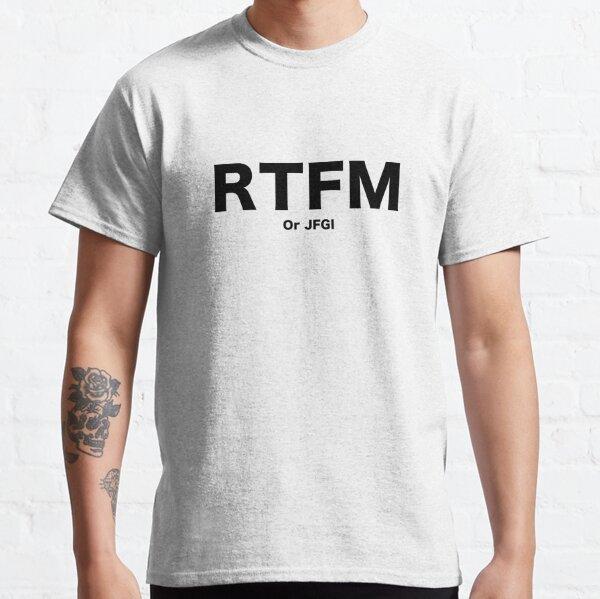 RTFM oder JFGI: Lesen Sie das Handbuch oder google es einfach. Classic T-Shirt