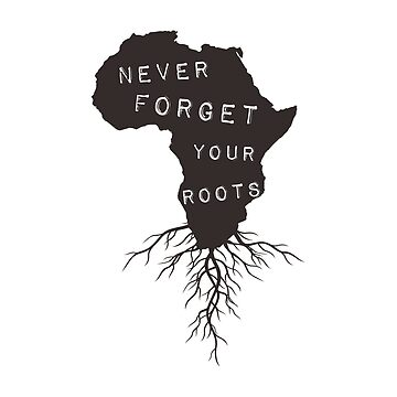 Never Forget Your African Roots by goodspy