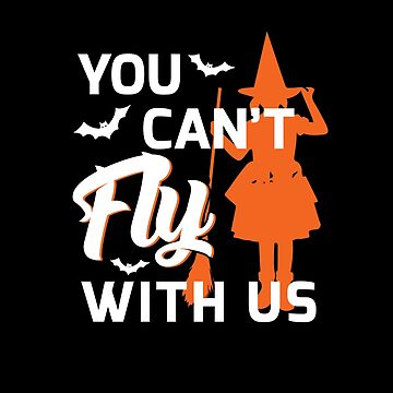 You Can'T Fly With Us Witch Funny Halloween Shirt by WWB2017