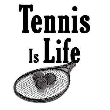 Tennis Is Life by nunigifts