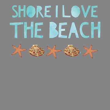 Funny Shore I love the beach vacation design by LGamble12345