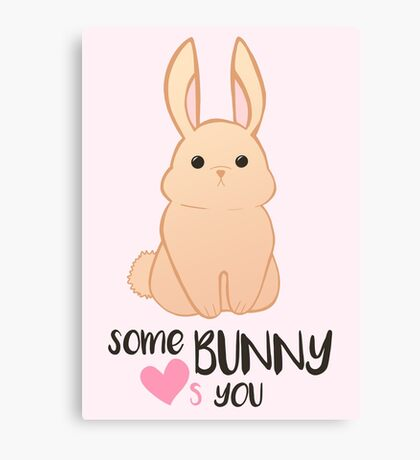 Some BUNNY loves you - Bunny Valentines - Valentine Puns - Rabbit Pun - Funny - Hilarious - Cute Canvas Print