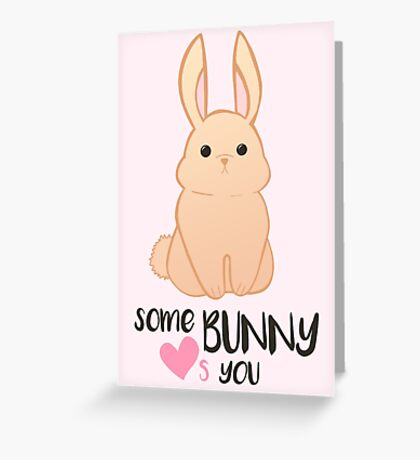 Some BUNNY loves you - Bunny Valentines - Valentine Puns - Rabbit Pun - Funny - Hilarious - Cute Greeting Card