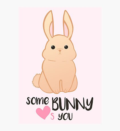 Some BUNNY loves you - Bunny Valentines - Valentine Puns - Rabbit Pun - Funny - Hilarious - Cute Photographic Print