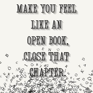 If it doesn't make you feel like an open book, close that chapter. by mensijazavcevic