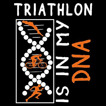 Triathlon Is In My DNA by SmartStyle