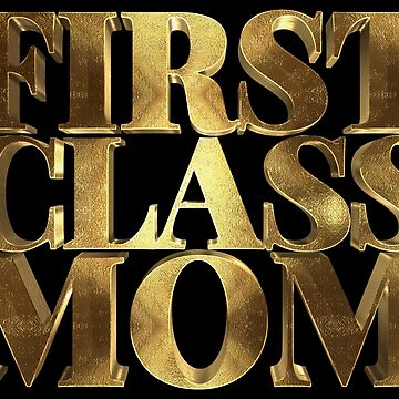 My Mother is First Class Golden Mom by Under-TheTable