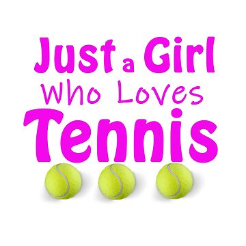 Just a Girl who loves Tennis by nunigifts