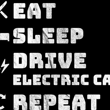 Eat Sleep Electric Car EV Driver Car Electromobility Shirt by hourglass7