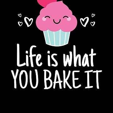 Baking Design for a Baker - with a Cupcake - Life is What You Bake It by EstelleStar