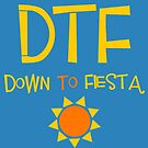 B99 - DTF: Down To Fiesta by dom e.